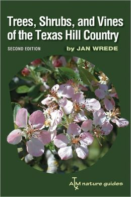 Trees, Shrubs, and Vines of the Texas Hill Country: A Field Guide