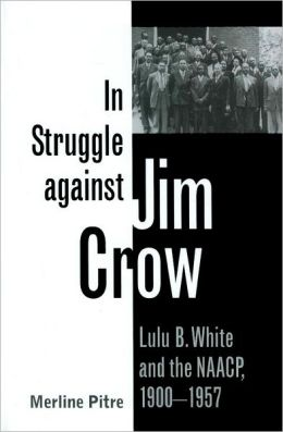In Struggle against Jim Crow: Lulu B. White and the NAACP, 1900-1957