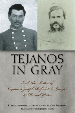 Tejanos in Gray: Civil War Letters of Captains Joseph Rafael de la Garza and Manuel Yturri