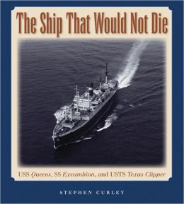 The Ship That Would Not Die: USS Queens, SS Excambion, and USTS Texas Clipper