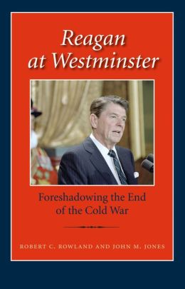 Reagan at Westminster: Foreshadowing the End of the Cold War
