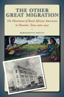 The Other Great Migration: The Movement of Rural African Americans to Houston, 1900-1941