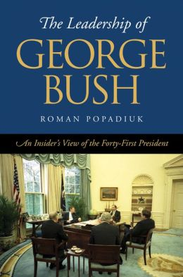 The Leadership of George Bush: An Insider's View of the Forty-first President