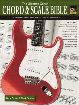 The Ultimate Guitar Chord & Scale Bible: Over 5,000 Useful Chords and 130 Scales for Improvisation