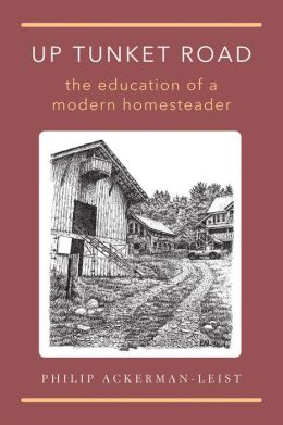Up Tunket Road: The Education of a Modern Homesteader