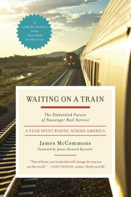 Waiting on a Train: The Embattled Future of Passenger Rail Service--A Year Spent Riding across America