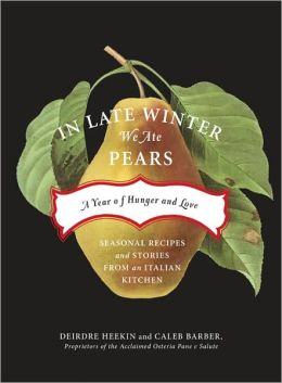 In Late Winter We Ate Pears: A Year of Hunger and Love - Seasonal Recipes and Stories from an Italian Kitchen