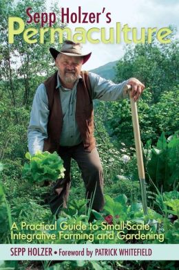 Sepp Holzer's Permaculture: A Practical Guide to Small-Scale, Integrative Farming and Gardening--With information on mushroom cultivation, sowing a fruit forest, alternative ways to keep livestock, and more...