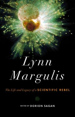 Lynn Margulis: The Life and Legacy of a Scientific Rebel