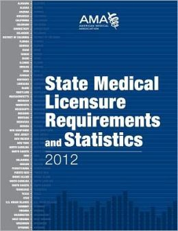 State Medical Licensure Requirements and Statistics 2012