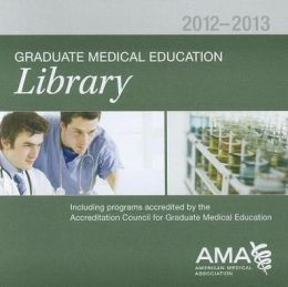 Graduate Medical Education Library, 2012-2013 (CD-ROM)