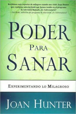 Poder Para Sanar: Experimentando Lo Milagroso