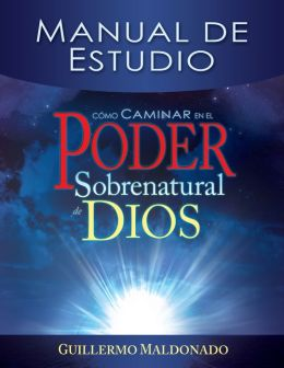 Como Caminar en el Poder Sobrenatural de Dios: Manual de Estudio = How to Walk in the Supernatural Power of God