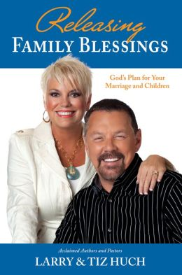 Releasing Family Blessings: God's Plan For Your Marriage and Children