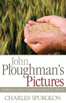 John Ploughmans Pictures: Everyday Advice Based On Biblical Truth
