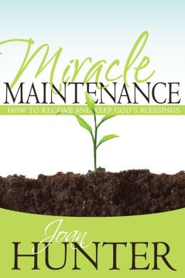 Miracle Maintenance: How to Receive and Keep God's Blessings
