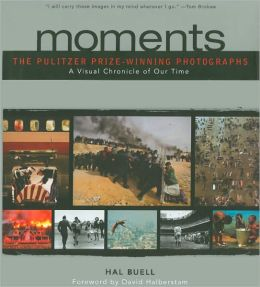 Moments: The Pulitzer Prize-Winning Photographs: A Visual Chronicle of Our Time