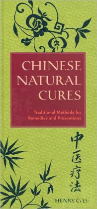 Chinese Natural Cures: Traditional Methods for Remedies and Preventions