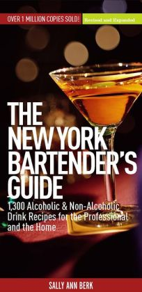 The New York Bartender's Guide: 1300 Alcoholic and Non-Alcoholic Drink Recipes for the Professional and the Home