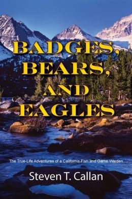 Badges bears and eagles the true life adventures of a for Calif fish and game