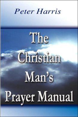 The Christian Man's Prayer Manual