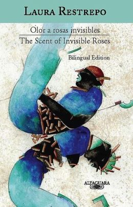 Olor a rosas invisibles (The Scent of Invisible Roses)
