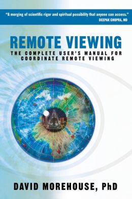 Remote Viewing: The Complete User's Manual for Coordinate Remote Viewing David Morehouse