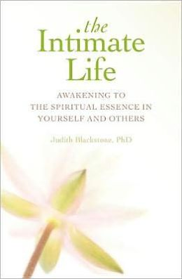 The Intimate Life: Awakening to the Spiritual Essence in Yourself and Others
