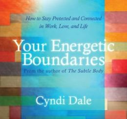 Your Energetic Boundaries: How to Stay Protected and Connected in Work, Love, and Life