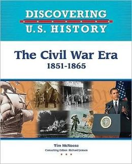 The Civil War Era: 1851-1865 (Discovering U. S. History Series)
