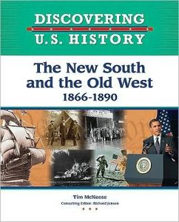 The New South and the Old West 1866-1890 (Discovering U. S. History Series)