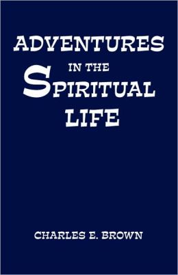 Adventures in the Spiritual Life