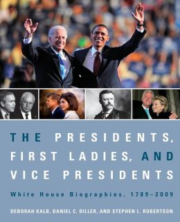 The Presidents, First Ladies, and Vice Presidents: White House Biographies, 1789-2009 Paperback Edition