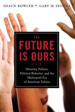 The Future is Ours: Minority Citizens, Political Behavior, and the Next Era in American Politics