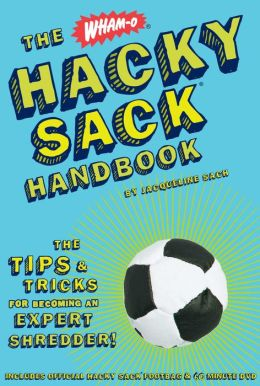 Hacky Sack Handbook: The Tips & Tricks for Becoming an Expert Shredder!