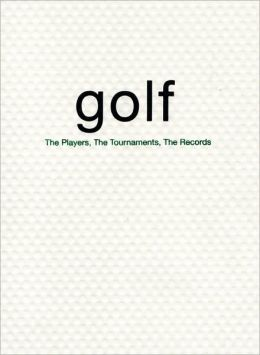 Golf: The Players, the Tournaments, the Records