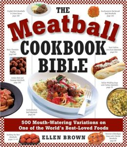 Meatball Cookbook Bible: Foods from Soups to Deserts-500 Recipes That Make the World Go Round