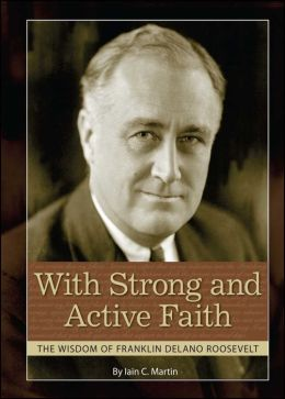 With Strong and Active Faith: The Wisdom of Franklin Delano Roosevelt