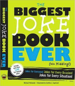 The Biggest Joke Book Ever (No Kidding): Jokes for Everyone! Jokes for Every Occasion! Jokes for Every Situation!
