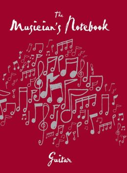Musician's Notebook Guitar: Revised Edition