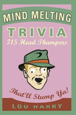 Mind Melting Trivia: 500 Head Scratchers That'll Sump Ya!