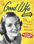 Book Cover Image. Title: The Good Wife Guide, Author: Ladies' Homemaker Monthly
