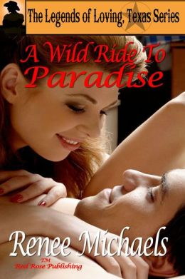 A Wild Ride to Paradise: Legends of Loving, Texas Anthology