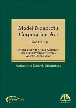 Model Nonprofit Corporation Act, Third Edition: Official Text with Official Comments and Statutory Cross-references Adopted August 2008
