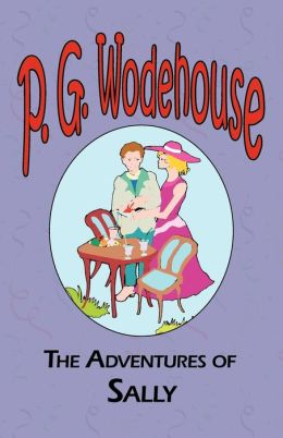 The Adventures of Sally - From The Manor Wodehouse Collection, A Selection From The Early Works Of P. G. Wodehouse