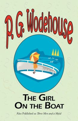 The Girl on the Boat - From The Manor Wodehouse Collection, A Selection From The Early Works Of P. G. Wodehouse