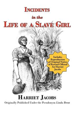 Incidents in the Life of a Slave Girl (With Reproduction of Original Notice of Reward offered For Harriet Jacobs)