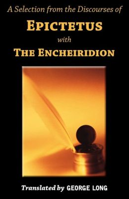 A Selection From The Discourses Of Epictetus With The Encheiridion