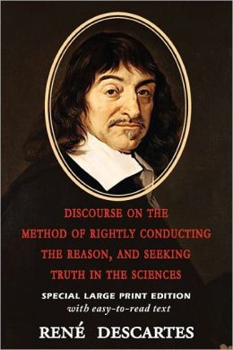 Discourse On The Method Of Rightly Conducting The Reason, And Seeking Truth In The Sciences (Large Print Edition)