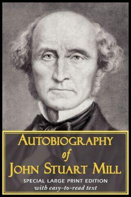 Autobiography Of John Stuart Mill (Large Print Edition)